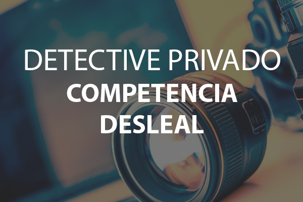Detective Competencia Desleal