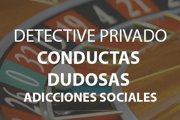 detective privado conductas dudosas o adicciones sociales